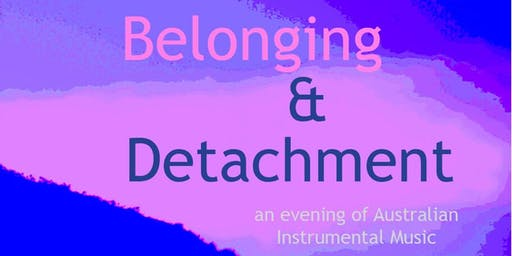 Belonging & Detachment | an evening of Australian Instrumental Music