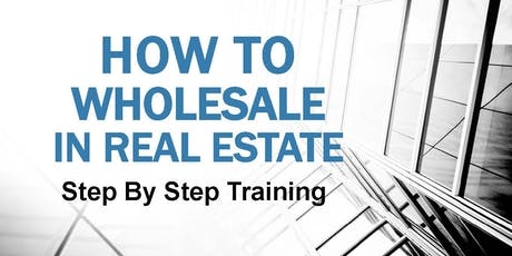 How to Wholesale in Real Estate - Step By Step Training tickets