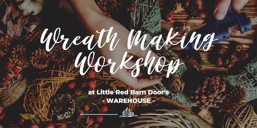 Wreath Making Workshop at Little Red Barn Door's Warehouse