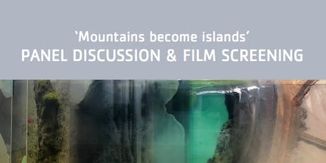 Panel Discussion and Film Screening 'Mountains become islands' tickets