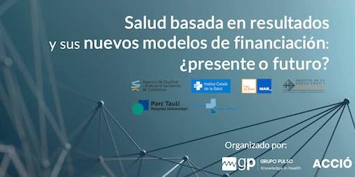 Salud basada en resultados y sus nuevos modelos de financiación: ¿presente o futuro?