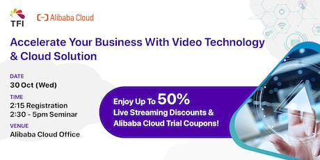 Alibaba Cloud x TFI :  Accelerate Business with Video Tech & Cloud Solution tickets