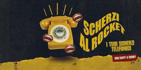 """Scherzi al Rocket"" - scherzi telefonici live biglietti"