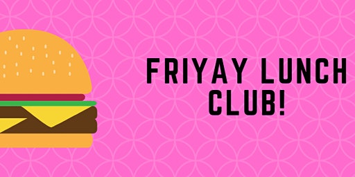 Friyay - Charity Networking Lunch Club!  (24th January 2020)
