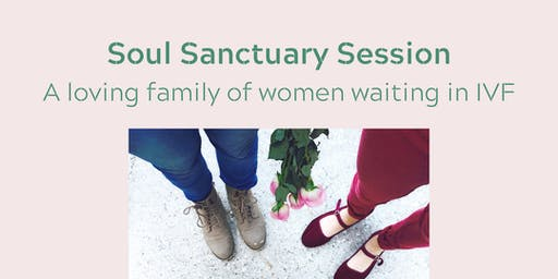Soul Sanctuary for Women Waiting in IVF (IVF Support Group)