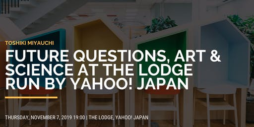 Future Questions, Art & Science at the LODGE run by Yahoo! JAPAN