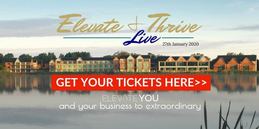 Elevate & Thrive LIVE | Event for entrepreneurs: Focusing your mindset & grow your business