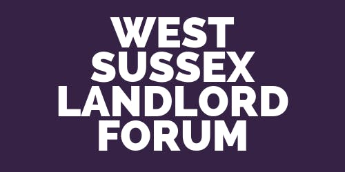 West Sussex Landlord Forum - Landlord's Guide to Tenancy Management.