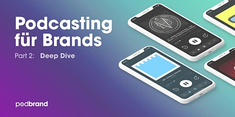 Deep Dive | Podcasting für Brands Tickets