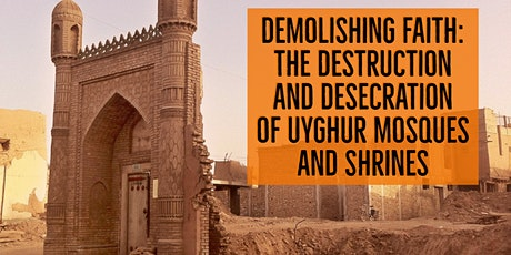 Demolishing Faith: The Destruction and Desecration of Uyghur Mosques and Shrines tickets
