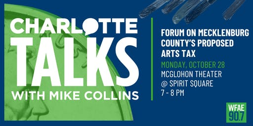 Charlotte Talks Presents a Forum on Mecklenburg County's Proposed Arts Tax