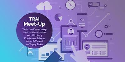 TRAI Meet-Up #28 E-Ticaret ve Yapay Zekâ