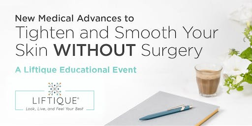 New Medical Advances to Tighten and Firm Your Skin WITHOUT Surgery- A Liftique VIP Event