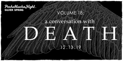 PechaKucha Silver Spring Vol 18: A Conversation with Death...