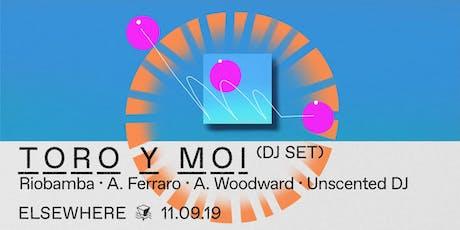 Toro Y Moi (DJ Set), RIOBAMBA, A. Ferraro, A. Woodward & Unscented DJ @ Elsewhere (Hall) tickets