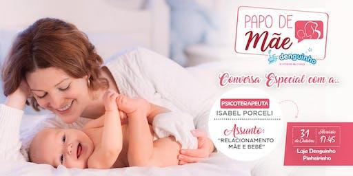 Papo de Mãe Denguinho: Relacionamento entre a mãe e o bebê