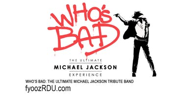 WHO'S BAD: THE ULTIMATE MICHAEL JACKSON TRIBUTE BAND AND AFTERPARTY