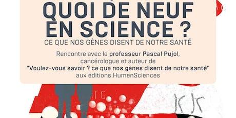 """Conférence QUOI DE NEUFEN SCIENCE ? """"Ce que nos gènes disent de notre santé"""" billets"""
