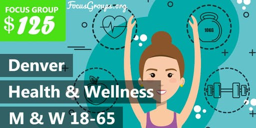 Focus Group on Health and Wellness in Denver – $125