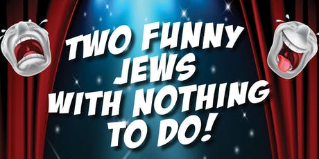 Two Funny Jews ... With Nothing to Do! tickets