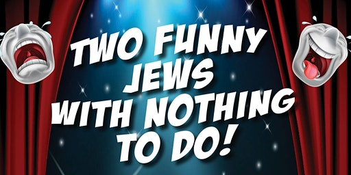 Two Funny Jews ... With Nothing to Do!