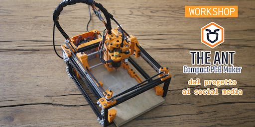 Workshop | The Ant PCB Maker - dal progetto ai social media
