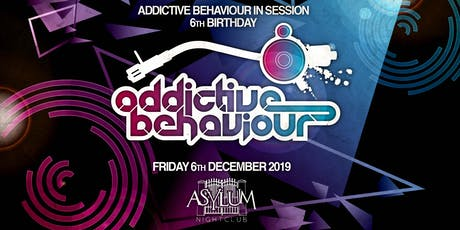 Addictive Behaviour In Session - 6th Birthday  @Asylum Club, Bristol tickets