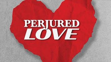 """""""Perjured Love"""""""