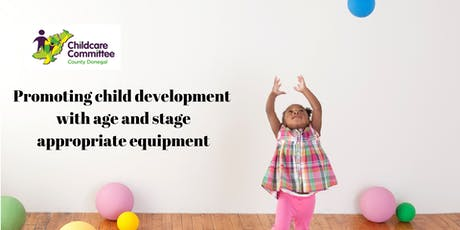 Promoting child development with age and stage appropriate equipment tickets