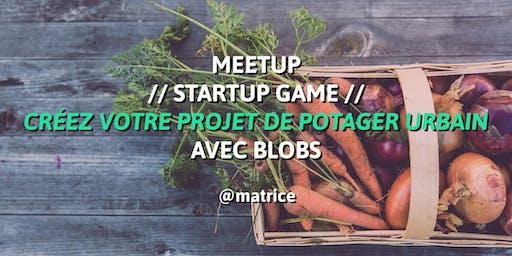 Startup game // 99 min pour créer un projet de potager urbain avec Blobs