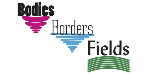 Bodies Borders Fields Symposium