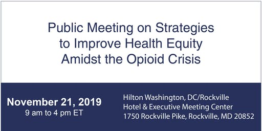 Public Meeting-Strategies to Improve Health Equity Amidst the Opioid Crisis