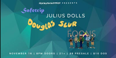 The Foons // Douglas Slur // Julius Dolls // Safe Trip