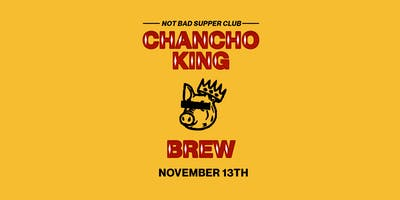 Not Bad Supper Club x Chancho King