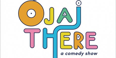 Ojai There, a comedy show tickets