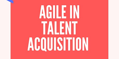 "Agile in Talent Acquisition "" Connecting people and think fast"" entradas"