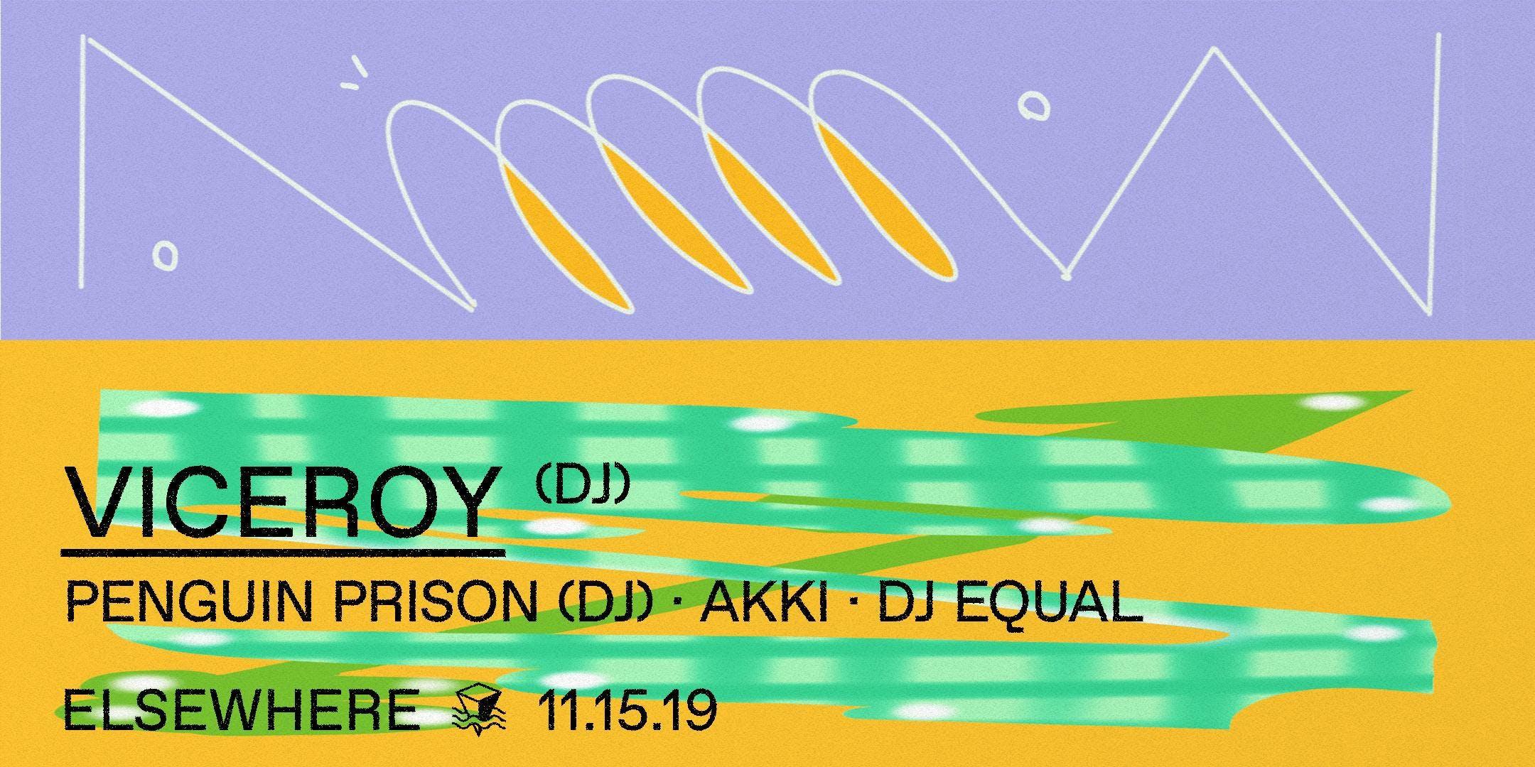 Viceroy, Penguin Prison (DJ Set), Akki & DJ Equal