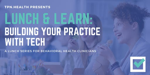 TPN.Health Lunch & Learn: Building Your Practice with Tech