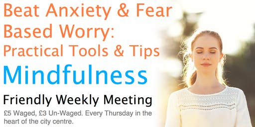 Beat Anxiety & Fear-Based Worry: Practical Tools & Tips - Mindfulness, Weekly Meeting