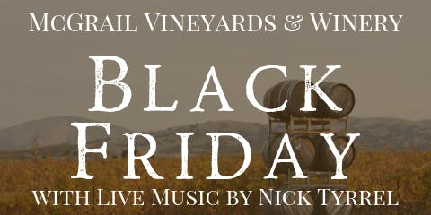 Black Friday at McGrail Vineyards with Live Music by Nick Tyrrel