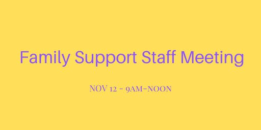 Family Support Staff Meeting - Nov 12, 2019