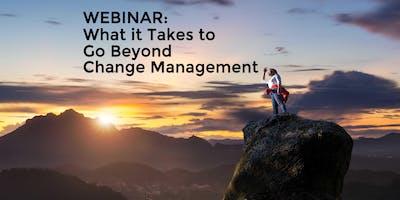 Webinar: What it Takes to Go Beyond Change Management (Walnut Creek)