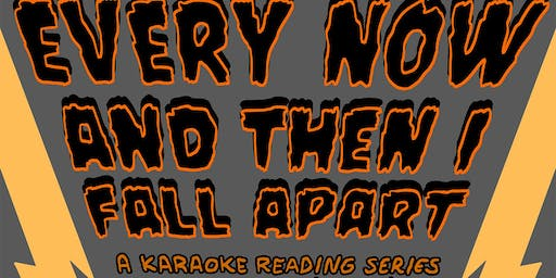 Every Now and Then I Fall Apart: A Karaoke Reading Series