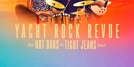 Yacht Rock Revue - The Hot Dads in Tight Jeans Tour tickets