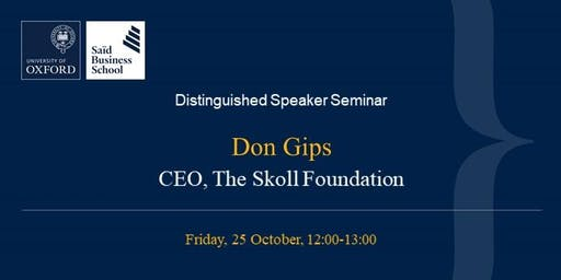 Distinguished Speaker Seminar - Don Gips, CEO of The Skoll Foundation