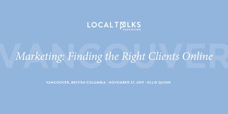 LocalTalks Vancouver | Marketing: Finding the Right Clients Online tickets