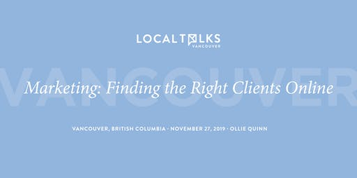 LocalTalks Vancouver   Marketing: Finding the Right Clients Online