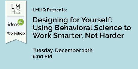 Designing for Yourself: Using Behavioral Science to Work Smarter, Not Harder tickets