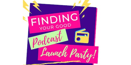 Finding Your Good Podcast Launch & Curated Goodwill Shopping Party tickets