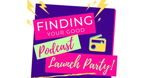 Finding Your Good Podcast Launch & Curated Goodwill Shopping Party